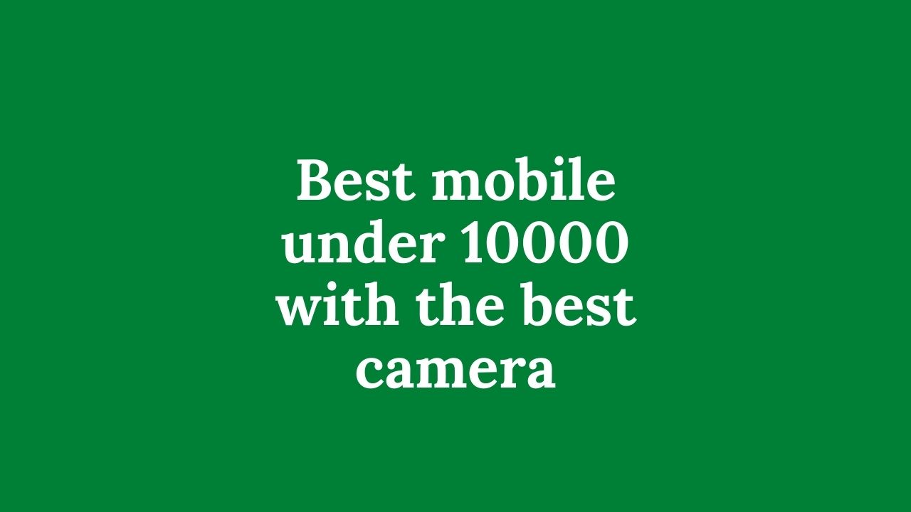 Best-mobile-under-10000-with-the-best-camera