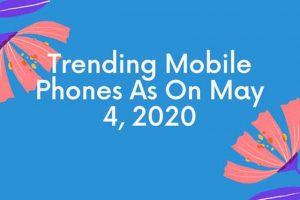 Trending mobile pgones as on may 4 2020