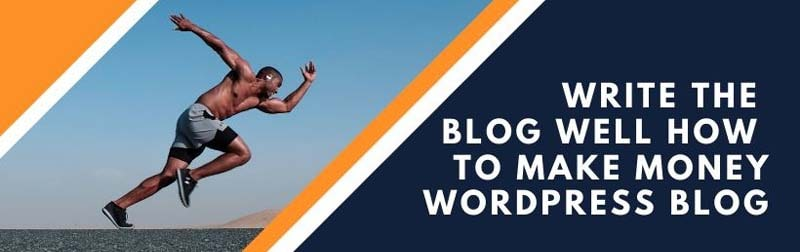 Write the blog well How to make money WordPress blog