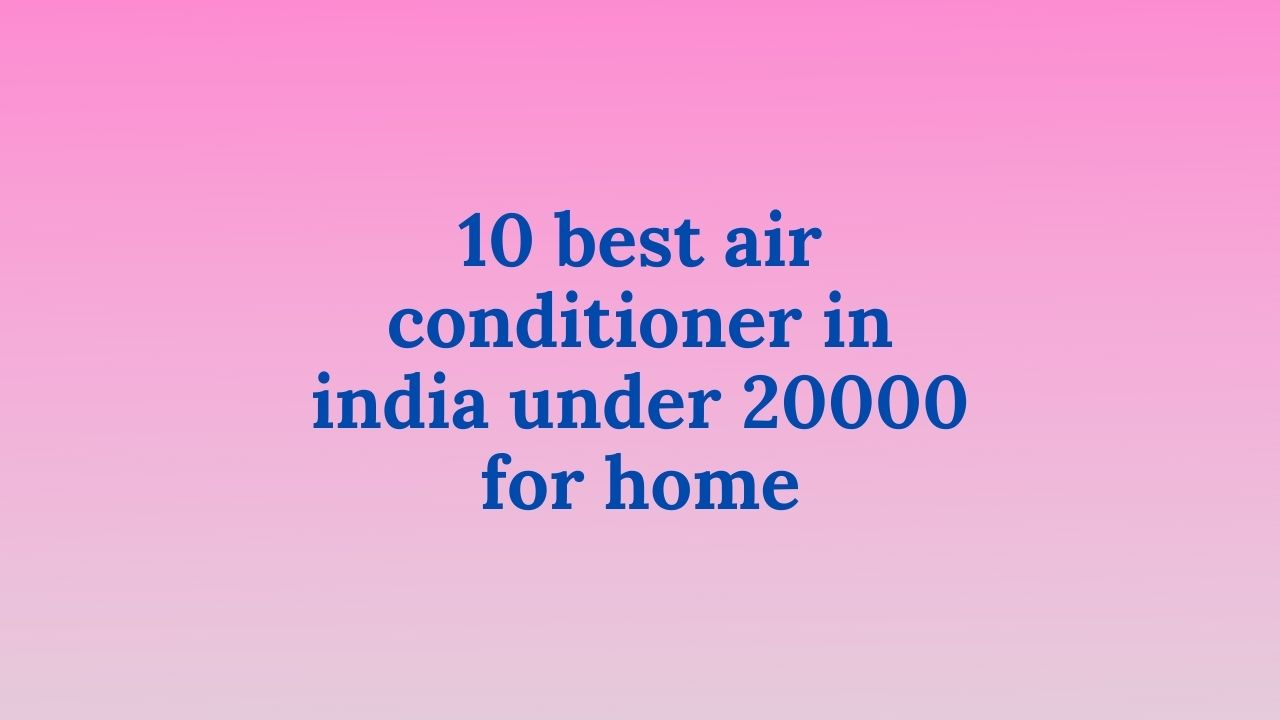 10-best-air-conditioner-in-india-under-20000-for-home