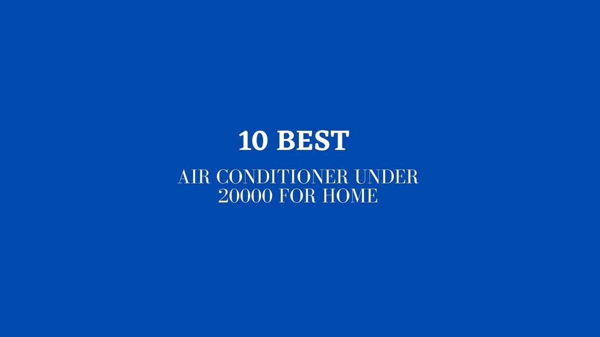 10 best air conditioner in India under 20000 for home