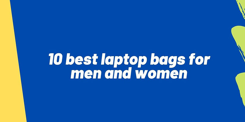 10-best-laptop-bags-for-men-and-women