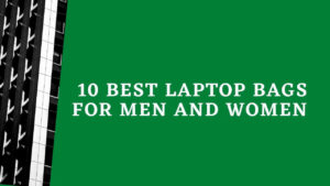 10 best laptop bags for men and women