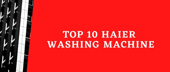 Top 10 Haier washing machine 2020