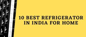 10 bets refigerator in india for home 2020