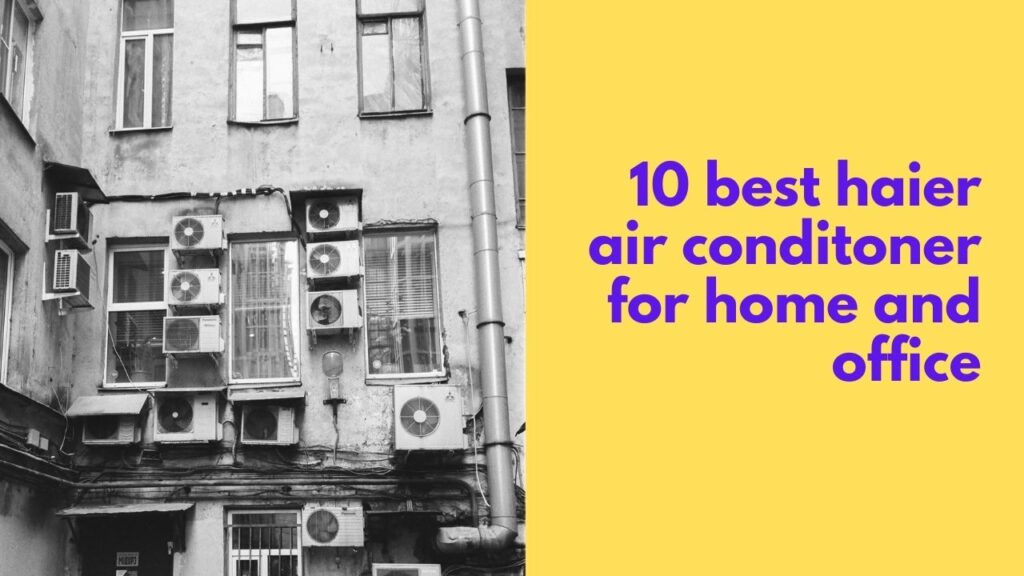 10-best-haier-air-conditoner-for-home-and-office