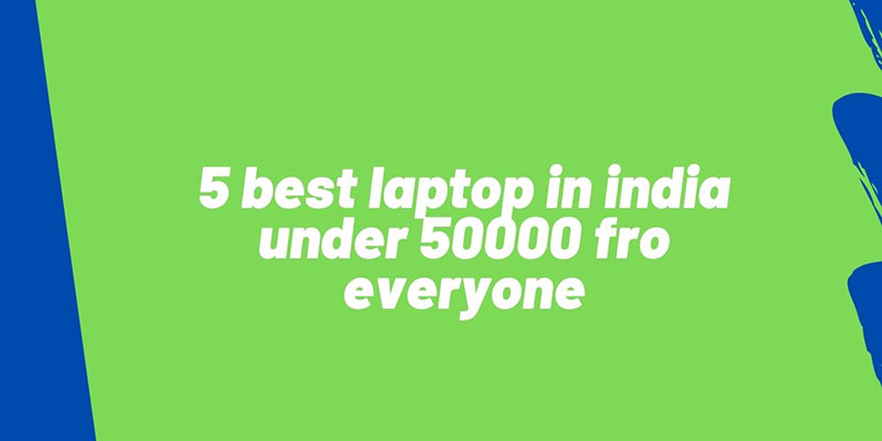 5-best-laptop-in-india-under-50000-fro-everyone