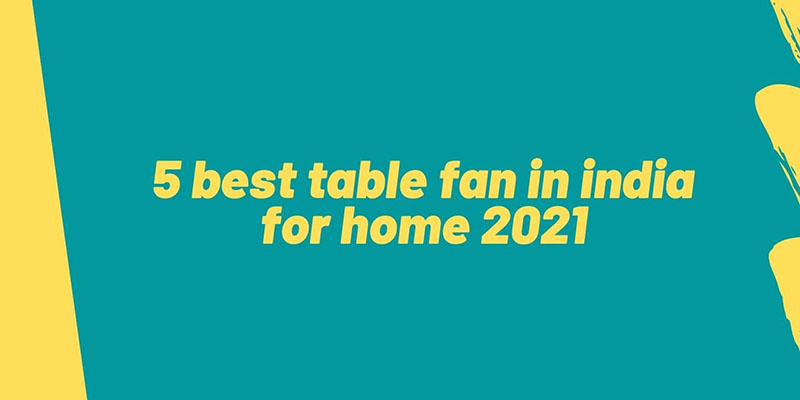 5-best-table-fan-in-india-for-home