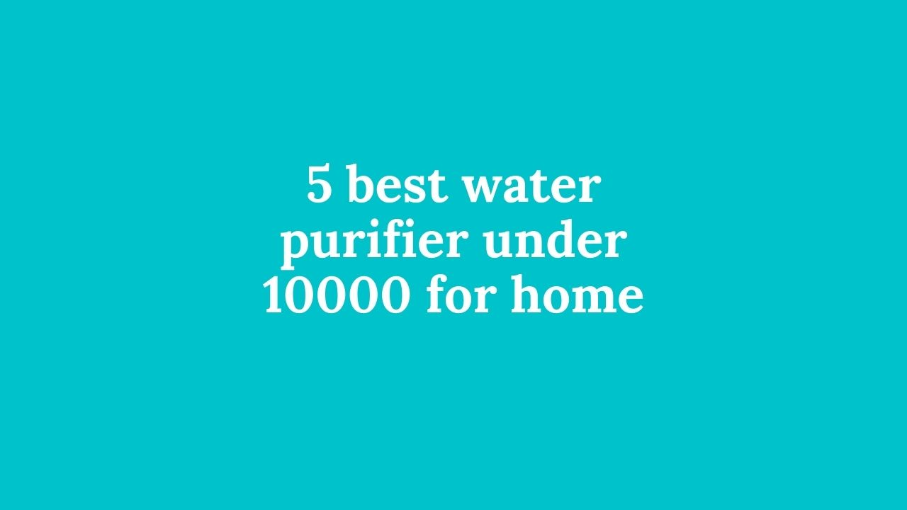 5-best-water-purifier-under-10000-for-home