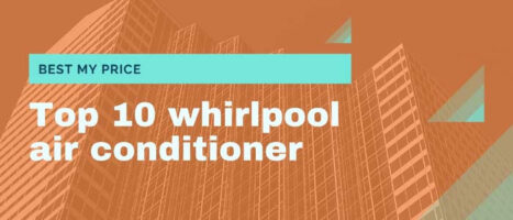 Top 10 whirlpool air conditioner price list 2020