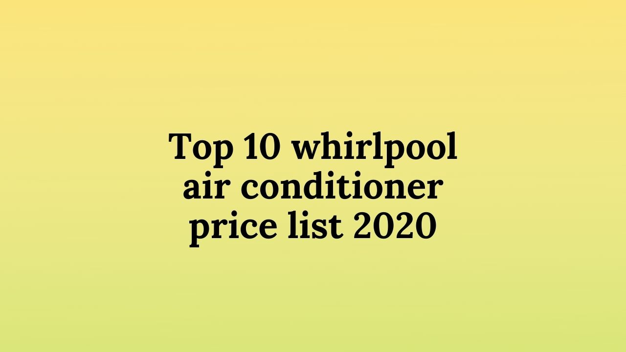 Top-10-whirlpool-air-conditioner-price-list