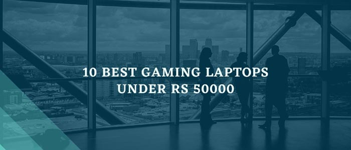 10 Best Gaming Laptops Under Rs 50000 in India