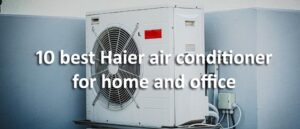 10 best haier air conditoner for home and office