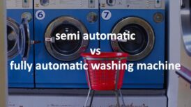 Semi automatic vs fully automatic washing machine