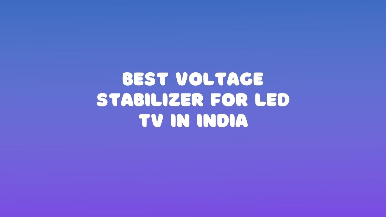 Best Voltage Stabilizer for LED TV in India