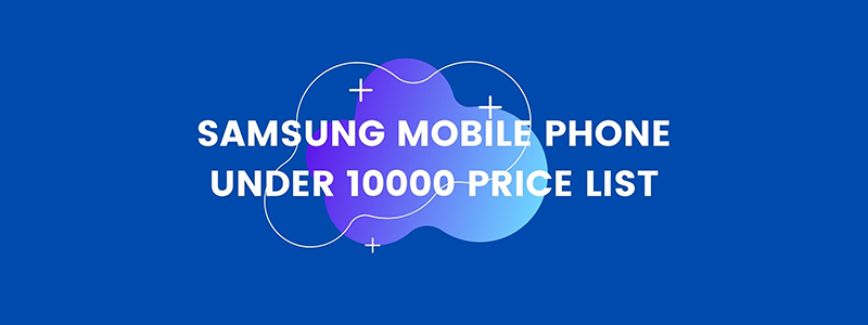 Samsung mobile phone under 10000