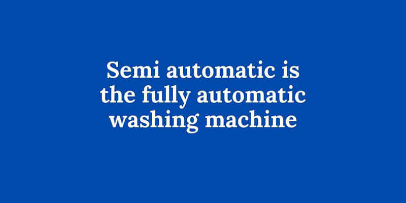 Semi-automatic-is the -fully-automatic-washing-machine