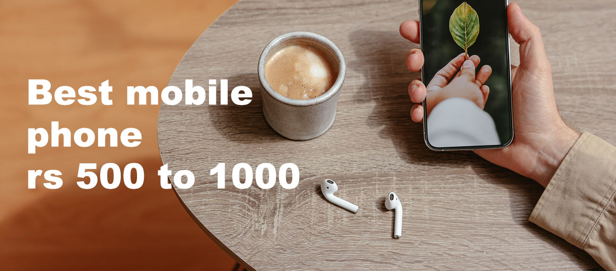 Best mobile phone rs 500 to 1000